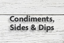 CONDIMENTS, SIDES & DIPS